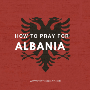 15 Incredible Heartfelt Thing to Pray for Albania About