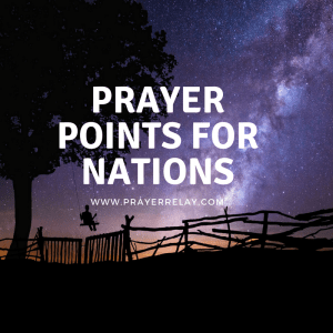 Powerful PRAYER POINTS FOR NATIONS - The Prayer Relay Movement