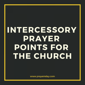 30+ Powerful Intercessory prayer points for the church - The Prayer