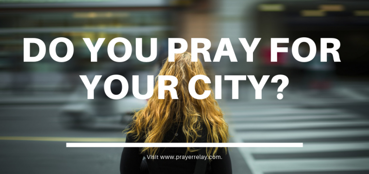 Do you Pray for your city?