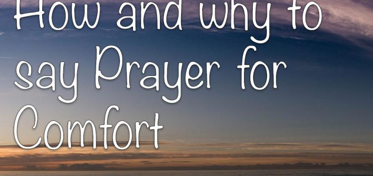 How and why to say Prayer for Comfort